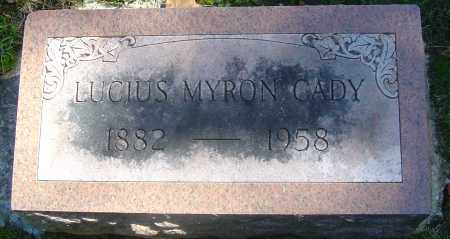CADY, LUCIUS MYRON - Franklin County, Ohio | LUCIUS MYRON CADY - Ohio Gravestone Photos