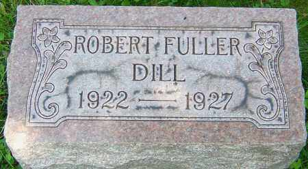 DILL, ROBERT FULLER - Franklin County, Ohio | ROBERT FULLER DILL - Ohio Gravestone Photos