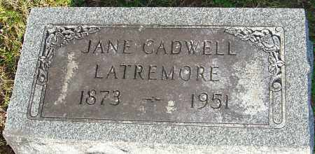 CADWELL LATREMORE, JANE - Franklin County, Ohio | JANE CADWELL LATREMORE - Ohio Gravestone Photos