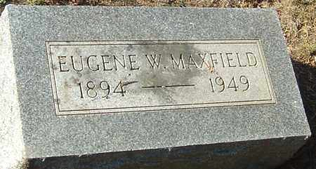 MAXFIELD, EUGENE W - Franklin County, Ohio | EUGENE W MAXFIELD - Ohio Gravestone Photos