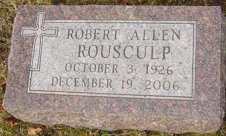 ROUSCULP, ROBERT ALLEN - Franklin County, Ohio | ROBERT ALLEN ROUSCULP - Ohio Gravestone Photos