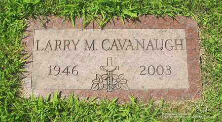 CAVANAUGH, LARRY M. - Lucas County, Ohio | LARRY M. CAVANAUGH - Ohio Gravestone Photos