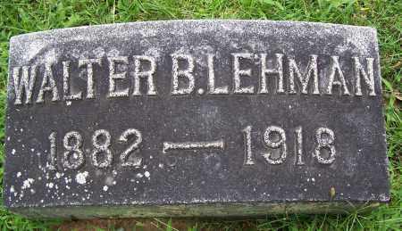 LEHMAN, WALTER B. - Montgomery County, Ohio | WALTER B. LEHMAN - Ohio Gravestone Photos
