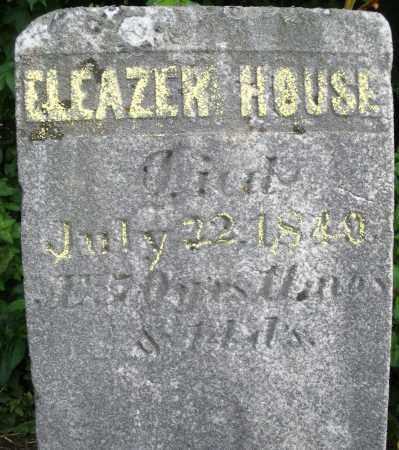 HOUSE, ELEAZER - Warren County, Ohio | ELEAZER HOUSE - Ohio Gravestone Photos